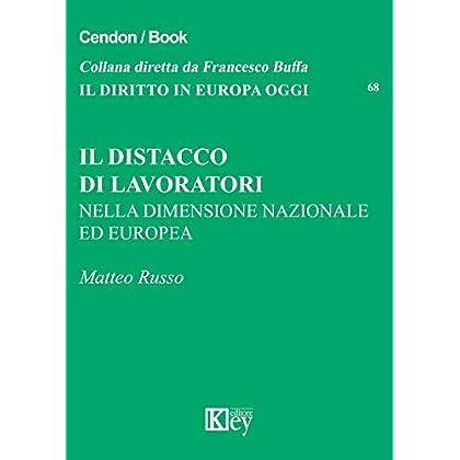 Il Distacco Di Lavoratori: Nella Dimensione Nazionale Ed Europea (Il Diritto In Europa Oggi Vol. 68)