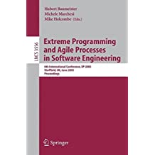 Extreme Programming and Agile Processes in Software Engineering: 6th International Conference, XP 2005, Sheffield, UK, June 18-23, 2005, Proceedings (Lecture Notes in Computer Science) (2008-06-13)