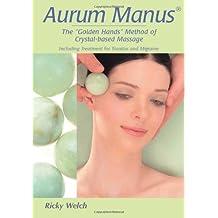 "Aurum Manus: The ""Golden Hands"" Method of Crystal-based Holistic Massage"