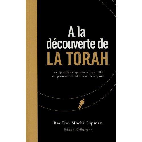 A la découverte de la Torah : : Les réponses aux questions essentielles des jeunes et des adultes sur la foi juive