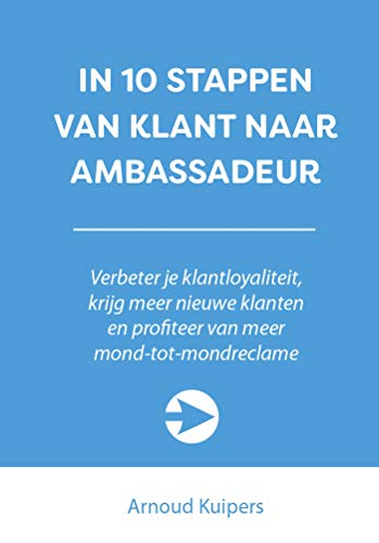 IN 10 STAPPEN VAN KLANT NAAR AMBASSADEUR (10 stappen boekenserie) (Dutch Edition)