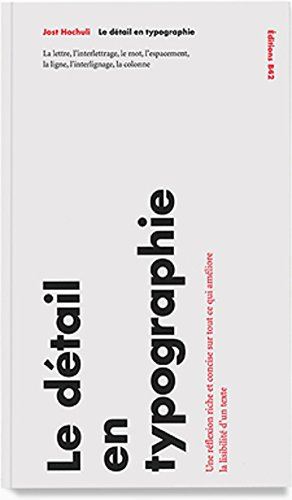 Le détail en typographie : La lettre, l'interlettrage, le mot, l'espacement, la ligne, l'interlignage, la colonne