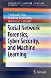 Social Network Forensics, Cyber Security, and Machine Learning (SpringerBriefs in Forensic and Medical Bioinformatics) (English Edition)
