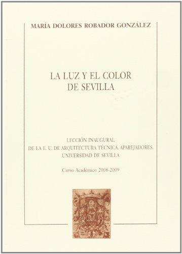 La luz y el color de Sevilla (Colección Textos Institucionales) por María Dolores Robador Gozález