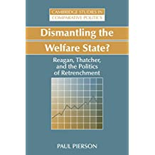 Dismantling the Welfare State?: Reagan, Thatcher and the Politics of Retrenchment (Cambridge Studies in Comparative Politics)