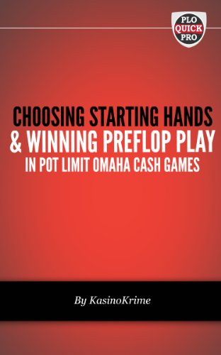 Choosing Starting Hands & Winning Preflop Play in Pot Limit Omaha Cash Games (PLO QuickStart Series Book 1) (English Edition)