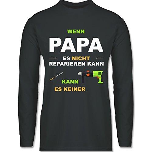 Shirtracer Vatertag - Wenn Papa ES Nicht Reparieren Kann Kann ES Keiner - Herren Langarmshirt Dunkelgrau