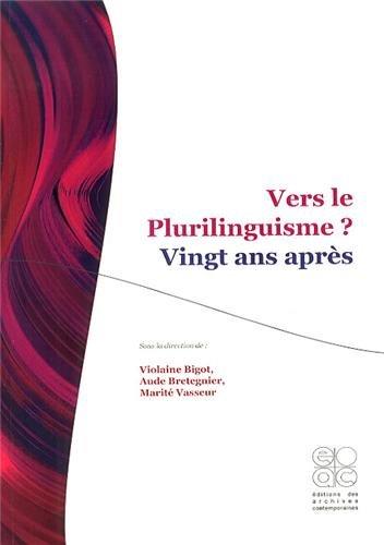 Vers le plurilinguisme ? Vingt ans après par Violaine Bigot, Aude Bretegnier, Marie-Thérèse Vasseur, Collectif