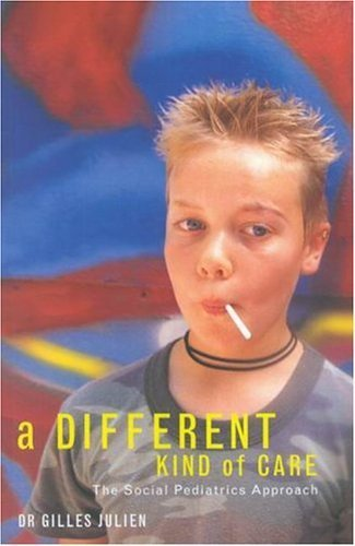a-different-kind-of-care-the-social-pediatrics-approach-by-julien-gilles-m-d-2004-paperback