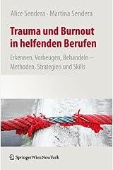 Trauma und Burnout in helfenden Berufen: Erkennen, Vorbeugen, Behandeln - Methoden, Strategien und Skills Taschenbuch