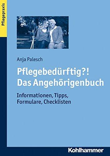 Pflegebedürftig?! Das Angehörigenbuch: Informationen, Tipps, Formulare, Checklisten