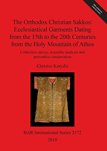 The Orthodox Christian Sakkos: Ecclesiastical Garments Dating from the 15th to the 20th Centuries from the Holy Mountain of Athos (BAR International Series, Band 2172) -