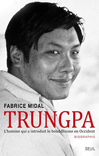 Trungpa. L'homme qui a introduit le bouddhisme en par Fabrice Midal