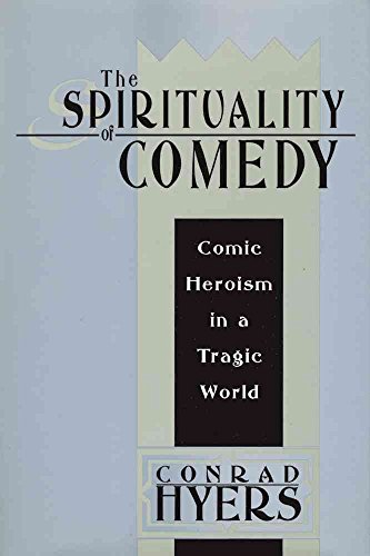 [The Spirituality of Comedy: Comic Heroism in a Tragic World] (By: Conrad Hyers) [published: September, 2008]