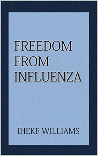FREEDOM FROM INFLUENZA DISEASE: DIVINE MEDICINE FOR INFLUENZA DISEASE (English Edition)