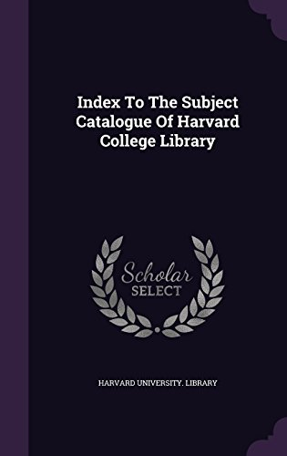 Index To The Subject Catalogue Of Harvard College Library