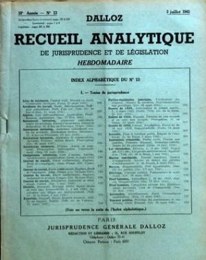 DALLOZ [No 13] du 03/07/1941 - INDEX ALPHABETIQUE DU N 13 - TEXTES DE JURISPRUDENCE - ABUS DE CONFIANCE - ACCIDENTS DU TRAVAIL - ALGERIE - ASSURANCES TERRESTRES - COMPETENCE CRIMINELLE - CONTRAT DE TRAVAIL - DIVORCE - EXPERTISE - FAILLITE-LIQUIDATION JUDICIAIRE - GUERRE DE 1939 - INCENDIE - INSTRUCTION CRIMINELLE - LOI RETROACTIVE - MARINE MARCHANDE - NOTAIRE - PRIVILEGE - PRUD'HOMMES - SUCCESSION - TRAVAUX PUBLICS