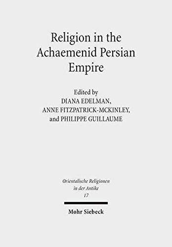 Religion in the Achaemenid Persian Empire: Emerging Judaisms and Trends (Orientalische Religionen in der Antike, Band 17)