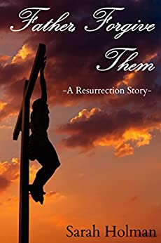Father. Forgive them : A Resurrection Story (English Edition) di [Holman, Sarah]