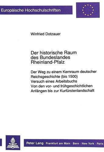 Der historische Raum des Bundeslandes Rheinland-Pfalz . Der Weg zu einem Kernraum deutscher Reichsgeschichte (bis 1500)