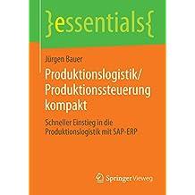 Produktionslogistik/Produktionssteuerung kompakt: Schneller Einstieg in die Produktionslogistik mit SAP-ERP (essentials)