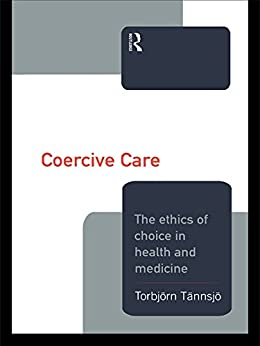 coercive care ethics of choice in health medicine ebook. Black Bedroom Furniture Sets. Home Design Ideas