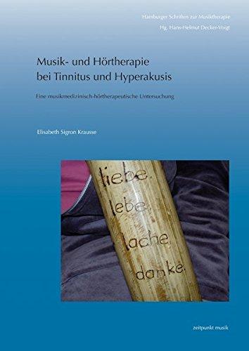 Musik- und Hörtherapie bei Tinnitus und Hyperakusis: Eine musikmedizinisch-hörtherapeutische Untersuchung (zeitpunkt musik)