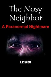 The Nosy Neighbor: A Paranormal Nightmare (Kindle Single)
