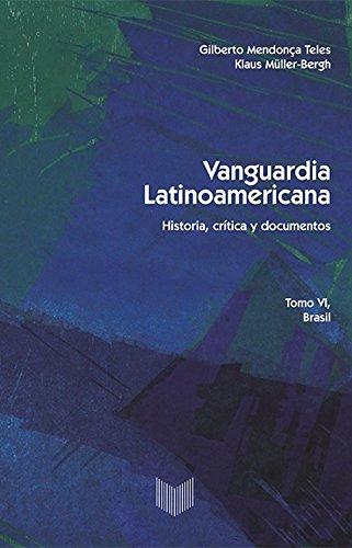 Vanguardia latinoamericana. Tomo VI. Brasil. Historia, crítica y documentos (Vanguardia Latinoamericana. Historia, crítica y documentos)