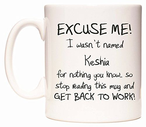 WeDoMugs EXCUSE ME! I wasn't named Keshia for nothing you know.. So stop reading this mug and GET BACK TO WORK! boccale