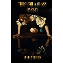 Through a Glass Darkly by Lesley Hayes (2015-09-09)