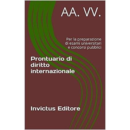 Prontuario Di Diritto Internazionale: Per La Preparazione Di Esami Universitari E Concorsi Pubblici (Ius Facile)