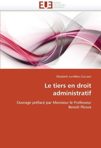 Le tiers en droit administratif: Ouvrage pr??fac?? par Monsieur le Professeur Beno??t Plessix by Elisabeth Jurvilliers Zuccaro (2011-03-18)