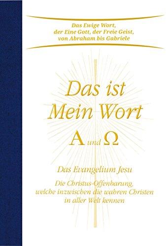 Das ist Mein Wort. Alpha und Omega. Das Evangelium Jesu. Die Christus-Offenbarung welche inzwischen die wahren Christen in aller Welt kennen