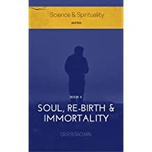 Soul, Re-birth and Immortality (Science & Spirituality Book 2) (English Edition)