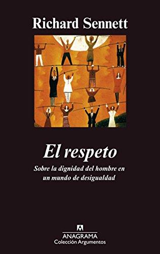 El respeto: (Sobre la dignidad del hombre en un mundo de desigualdades) (ARGUMENTOS nº 304) por Richard Sennett
