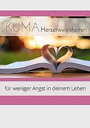 Kleine Weisheiten des Herzens für weniger Angst in deinem Leben: Ein KUMA-Selbsthilfebuch (KUMA-Herzensweisheiten 2)