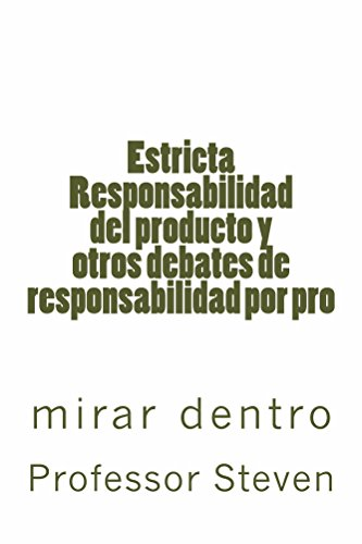 Estricta Responsabilidad del producto y otros debates de responsabilidad por pro: (Electronic Borrowing OK) por Professor Steven
