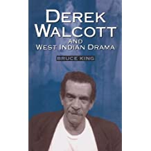 Derek Walcott & West Indian Drama: Not Only a Playwright but a Company The Trinidad Theatre Workshop 1959-1993 (Siam Proceedings) by Bruce King (1997-11-13)