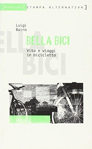 Bella bici. Vita e viaggi in bicicletta (Margini) por Luigi Bairo