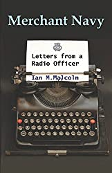 Merchant Navy: Letters from a Radio Officer: Brocklebank, Marconi, Redifon, Crown Agents, Clan Line, RFA, Ferranti