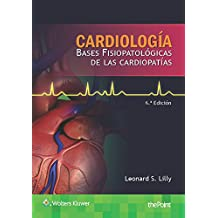 Cardiología. Bases fisiopatológicas de las cardiopatías, 6e