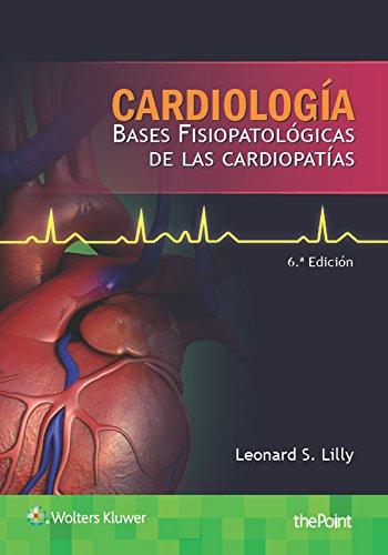 Cardiología. Bases fisiopatológicas de las cardiopatías, 6e por Leonard Lilly