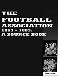 The Football Association 1863-1883: A Source Book