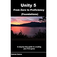 Unity 5 From Zero to Proficiency (Foundations): A step-by-step guide to creating your first game with Unity. (English Edition)