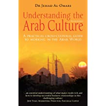 Understanding the Arab Culture, 2nd Edition: A practical cross-cultural guide to working in the Arab world (Working With Other Cultures) (English Edition)