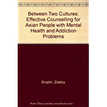 Between Two Cultures: Effective Counselling for Asian People with Mental Health and Addiction Problems