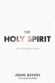 The Holy Spirit: An Introduction by [Bevere, John, Bevere, Addison]