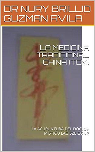 LA MEDICINA TRADICIONAL CHINA (TCM): LA ACUPUNTURA DEL DOCTOR MISTICO LAO SZE GONG por DR NURY BRILLID GUZMAN AVILA