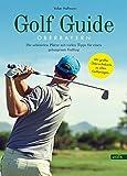 Golf Guide Oberbayern: Die schönsten Plätze mit vielen Tipps für einen gelungenen Golftag